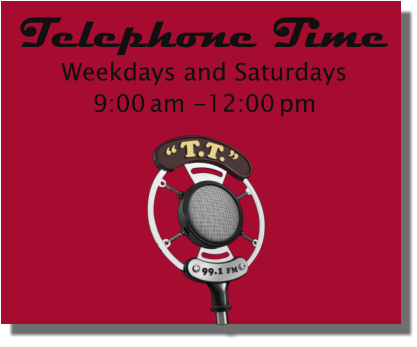 Telephone Time Weekdays and Saturdays9:00 am -12:00 pm